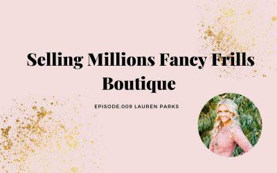 SELLING MILLIONS FANCY FRILLS BOUTIQUE | LAUREN PARKS