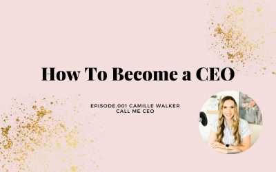 HOW TO BECOME A CEO WITH CAMILLE WALKER