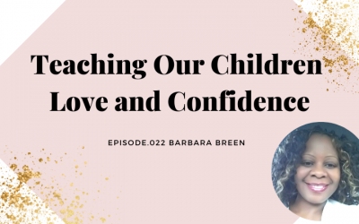 TEACHING OUR CHILDREN LOVE AND CONFIDENCE | BARBARA BREEN
