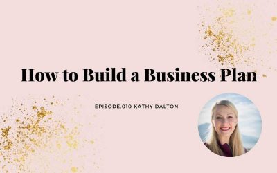 HOW TO BUILD A BUSINESS PLAN | KATHY DALTON