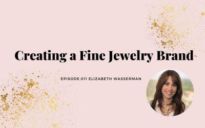 CREATING A FINE JEWELRY BRAND | ELIZABETH WASSERMAN