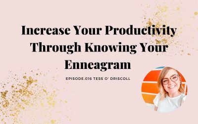 INCREASE YOUR PRODUCTIVITY THROUGH KNOWING YOUR ENNEAGRAM |TESS O' DRISCOLL