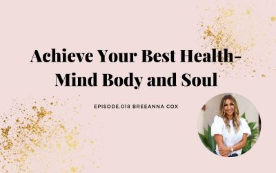 ACHIEVE YOUR BEST HEALTH- MIND BODY AND SOUL | BREEANNA COX