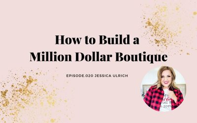 HOW TO BUILD A MILLION DOLLAR BOUTIQUE | JESSICA ULRICH