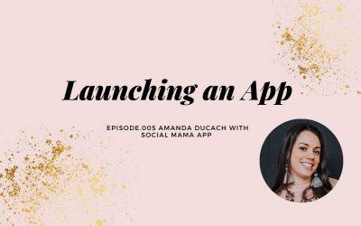 LAUNCHING AN APP WITH AMANDA DUCACH | SOCIAL MAMA