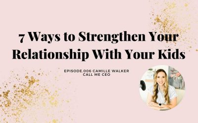 7 WAYS TO STRENGTHEN YOUR RELATIONSHIP WITH YOUR KIDS
