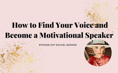 HOW TO FIND YOUR VOICE AND BECOME A MOTIVATIONAL SPEAKER WITH RACHEL BARKER