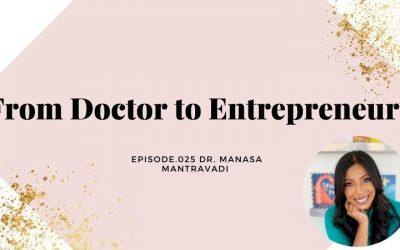 FROM DOCTOR TO ENTREPRENEUR   DR. MANASA MANTRAVADI