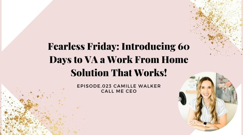 FEARLESS FRIDAY: INTRODUCING 60 DAYS TO VA A WORK FROM HOME SOLUTION THAT WORKS!