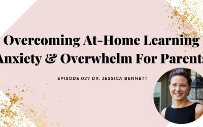 OVERCOMING AT-HOME LEARNING ANXIETY & OVERWHELM FOR PARENTS   DR. JESSICA BENNETT