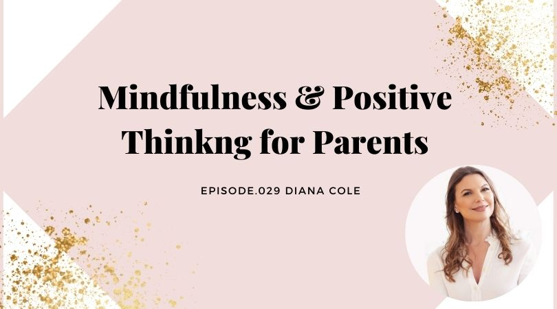 MINDFULNESS & POSITIVE THINKING FOR KIDS AND PARENTS | DIANA COLE