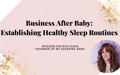 BUSINESS AFTER BABY: ESTABLISHING HEALTHY SLEEP ROUTINES   EVA KLEIN