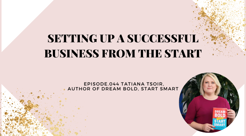 SETTING UP A SUCCESSFUL BUSINESS FROM THE START | TATIANA TSOIR