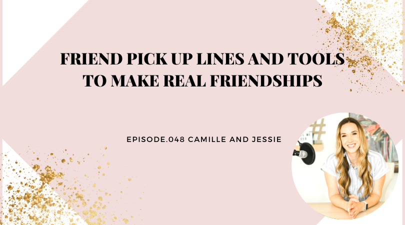 FRIEND PICK UP LINES AND TOOLS TO MAKE REAL FRIENDSHIPS | CAMILLE AND JESSIE