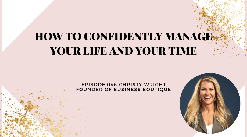 HOW TO CONFIDENTLY MANAGE YOUR LIFE AND YOUR TIME | CHRISTY WRIGHT