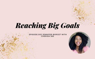 REACHING BIG GOALS | JENNIFER BORGET WITH CHERISH 365